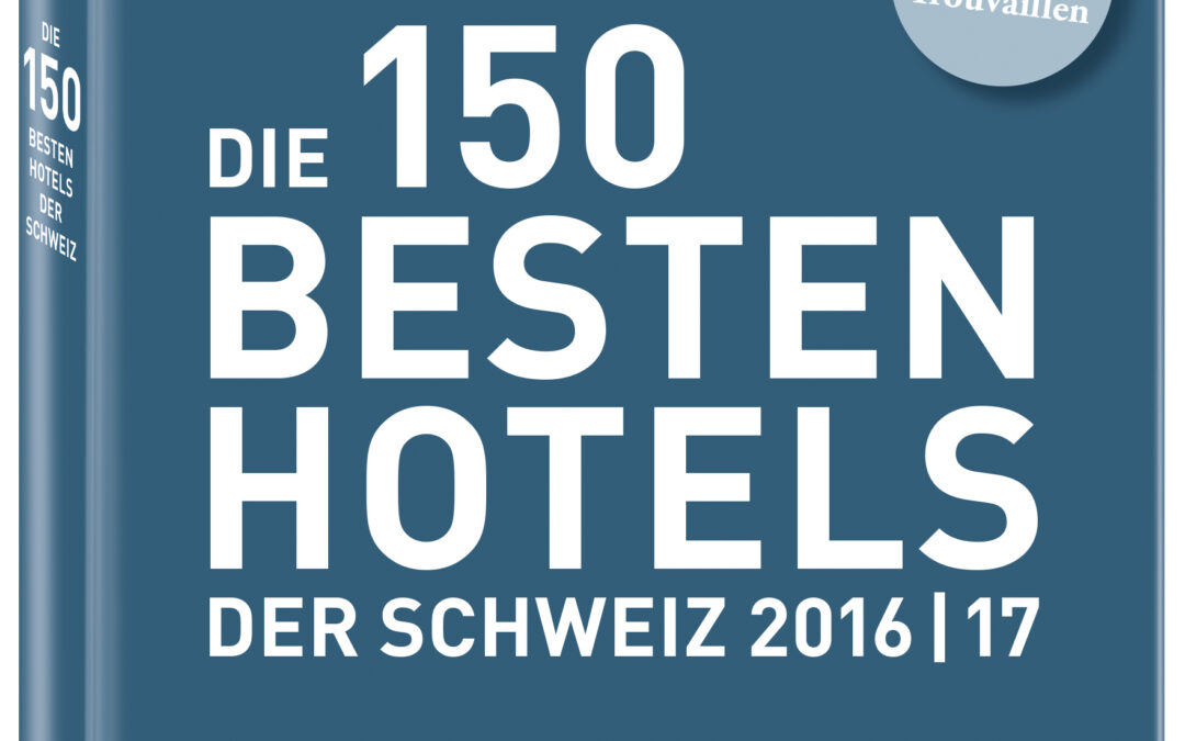 Die 150 besten Hotels der Schweiz – Karl Wild